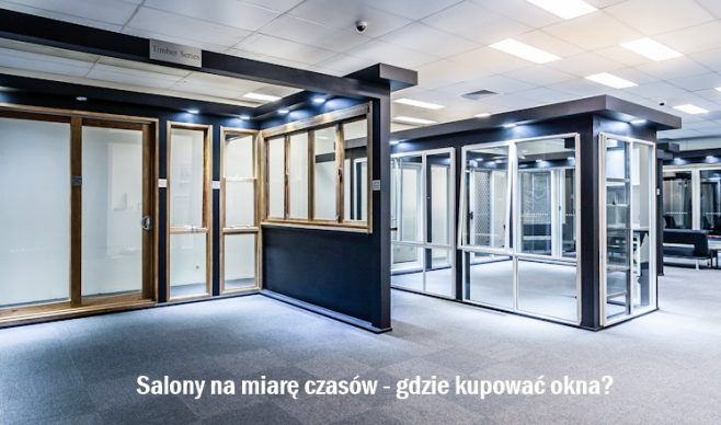 Salony na miarę czasów – gdzie kupować okna?